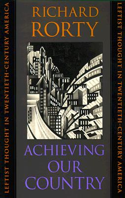 Achieving Our Country By Rorty, Richard