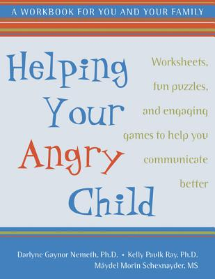 Helping Your Angry Child By Nemeth, Darlyne Gaynor, Ph.D./ Ray, K. P./ Schexnayder, Maydel Morin