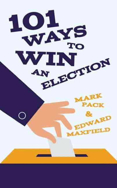 100 Ways to Win an Election By Pack, Mark/ Maxfield, Edward