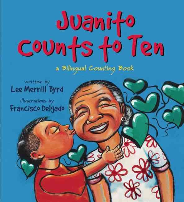 Juanito Counts to Ten/ Johnny cuenta hasta diez By Byrd, Lee Merrill/ Delgado, Francisco (ILT)